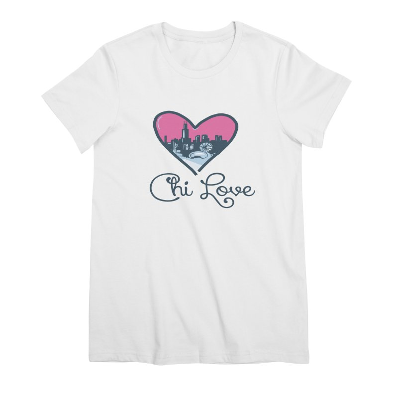 Chi Love Women's Premium T-Shirt by Chicago Music's Apparel and Retail Shop