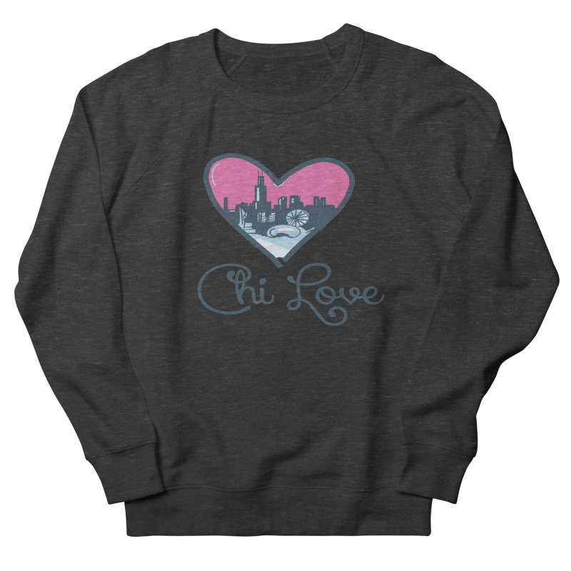 Chi Love Women's French Terry Sweatshirt by Chicago Music's Apparel and Retail Shop