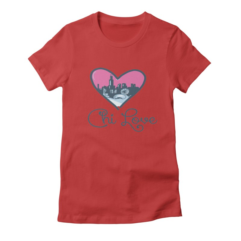 Chi Love Women's Fitted T-Shirt by Chicago Music's Apparel and Retail Shop