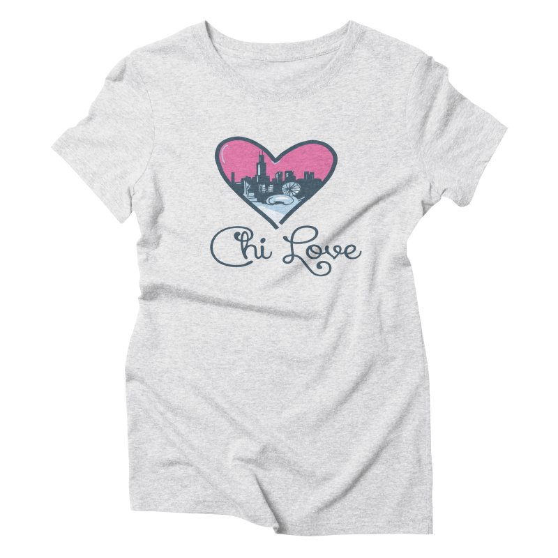 Chi Love Women's T-Shirt by Chicago Music's Apparel and Retail Shop