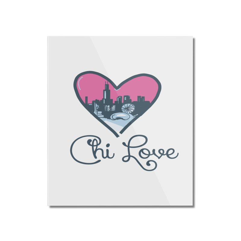 Chi Love Home Mounted Acrylic Print by Chicago Music's Apparel and Retail Shop