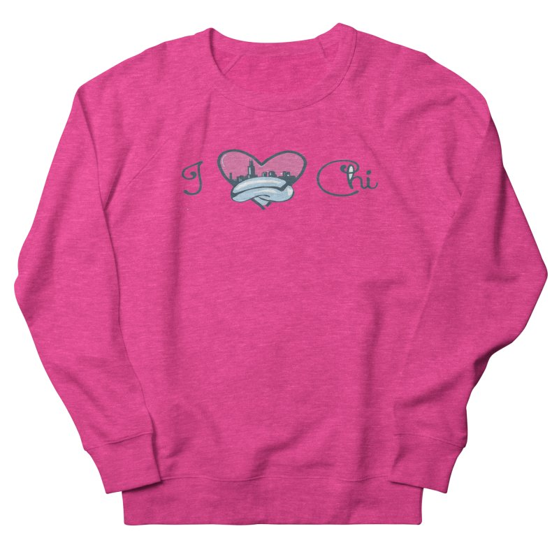 I Love The Chi Women's French Terry Sweatshirt by Chicago Music's Apparel and Retail Shop