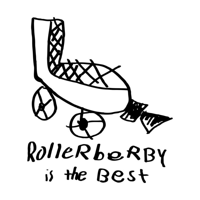Roller Berby is the Best! by Chicago Outfit Roller Derby