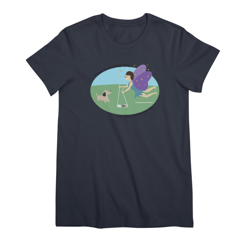 There Is No Poop Fairy Women's Premium T-Shirt by chicago park district's Artist Shop