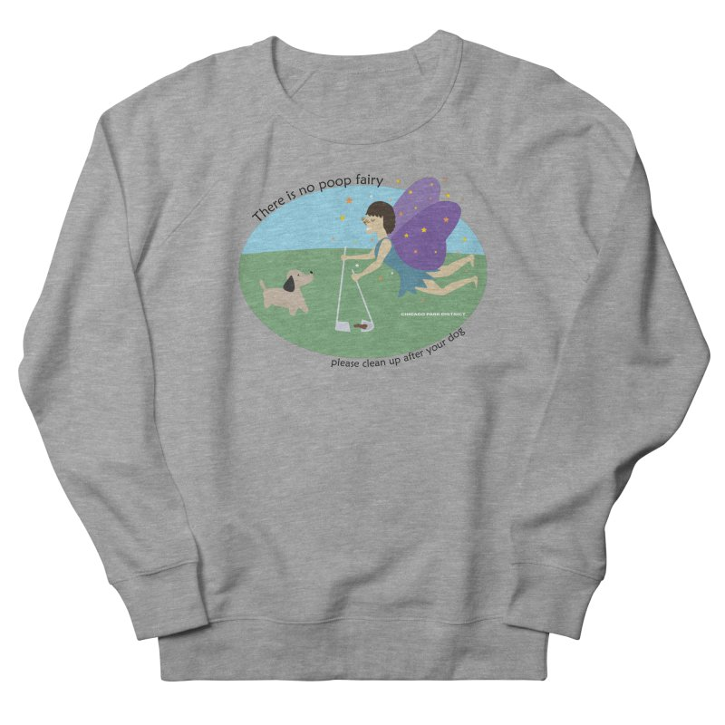 There Is No Poop Fairy Women's French Terry Sweatshirt by chicago park district's Artist Shop