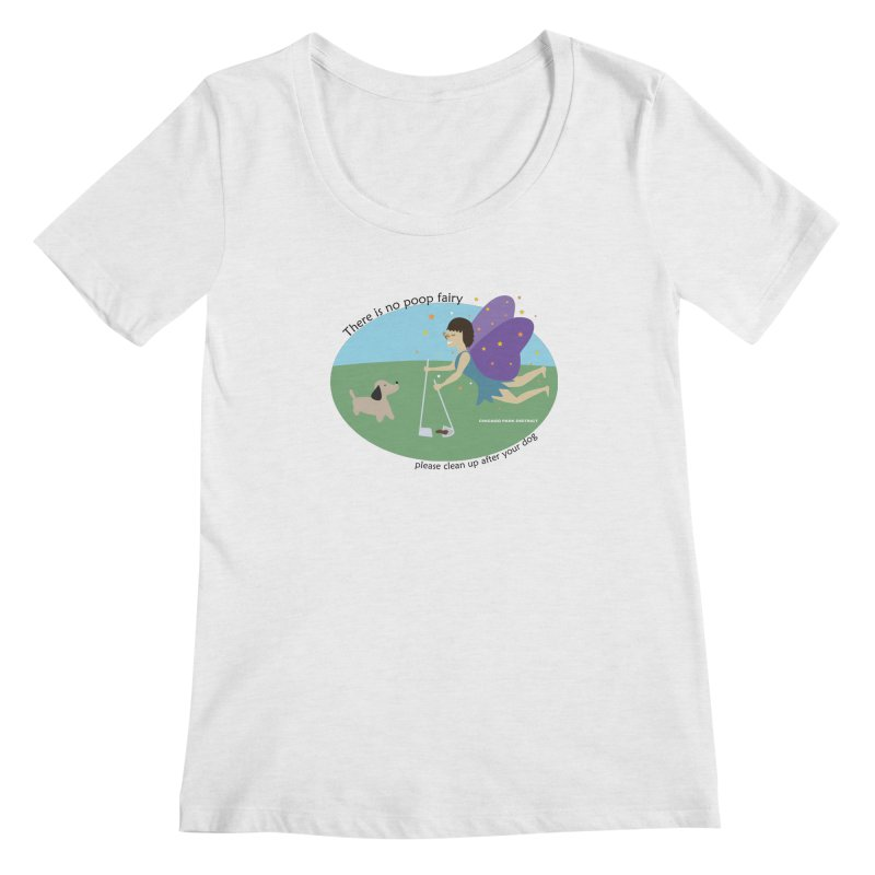 There Is No Poop Fairy Women's Regular Scoop Neck by chicago park district's Artist Shop