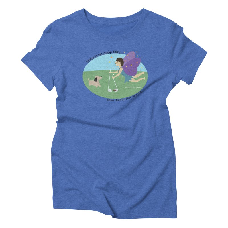 There Is No Poop Fairy Women's Triblend T-Shirt by chicago park district's Artist Shop