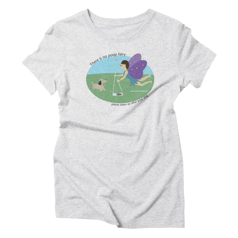 There Is No Poop Fairy Women's T-Shirt by chicago park district's Artist Shop