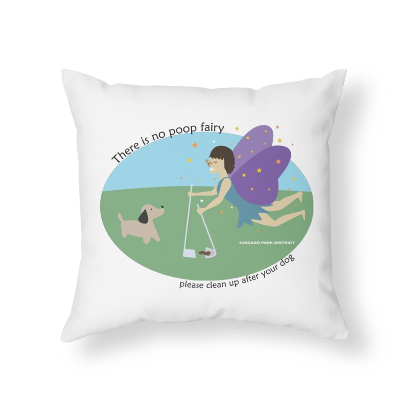 There Is No Poop Fairy Home Throw Pillow by chicago park district's Artist Shop