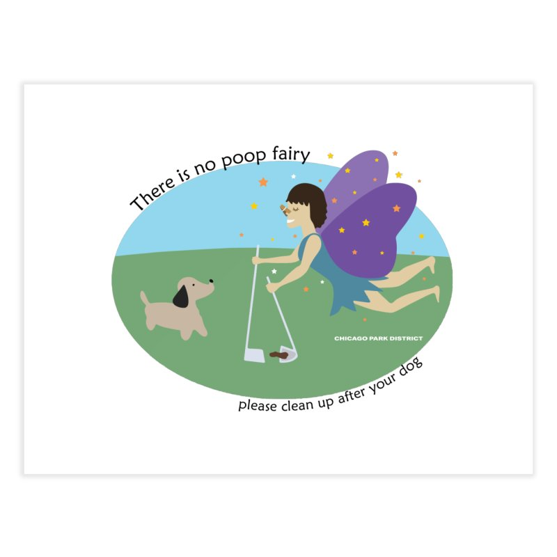 There Is No Poop Fairy Home Fine Art Print by chicago park district's Artist Shop