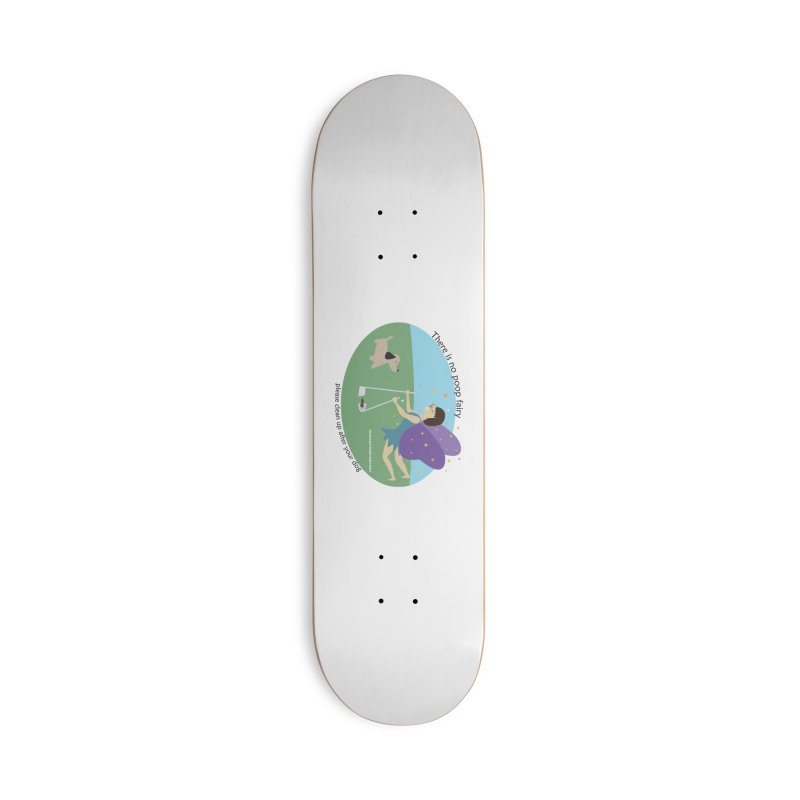 There Is No Poop Fairy Accessories Skateboard by chicago park district's Artist Shop