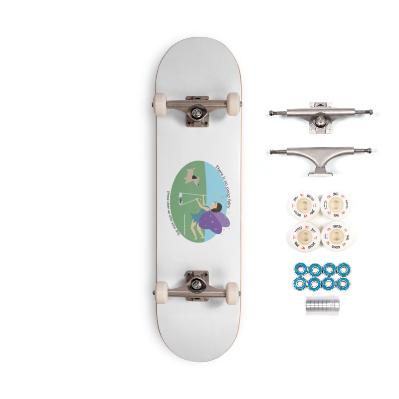 There Is No Poop Fairy Accessories Complete - Premium Skateboard by chicago park district's Artist Shop
