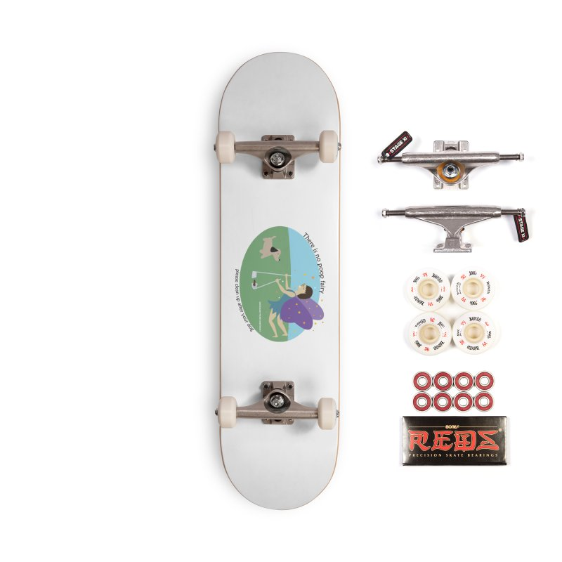 There Is No Poop Fairy Accessories Complete - Pro Skateboard by chicago park district's Artist Shop
