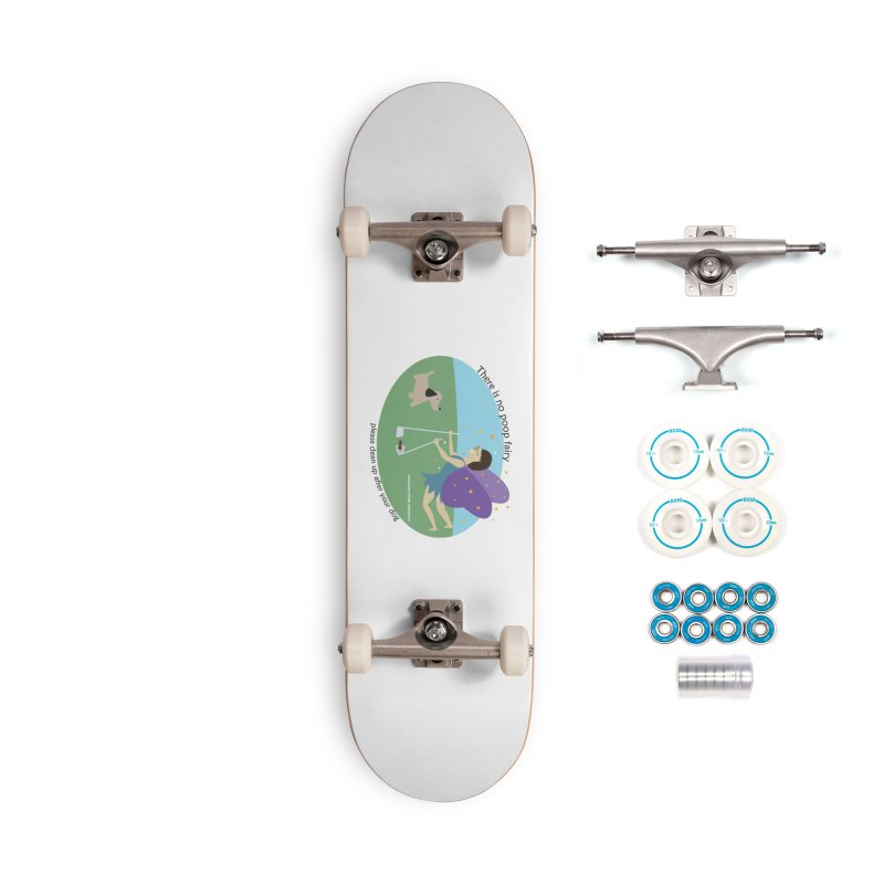 There Is No Poop Fairy Accessories Complete - Basic Skateboard by chicago park district's Artist Shop