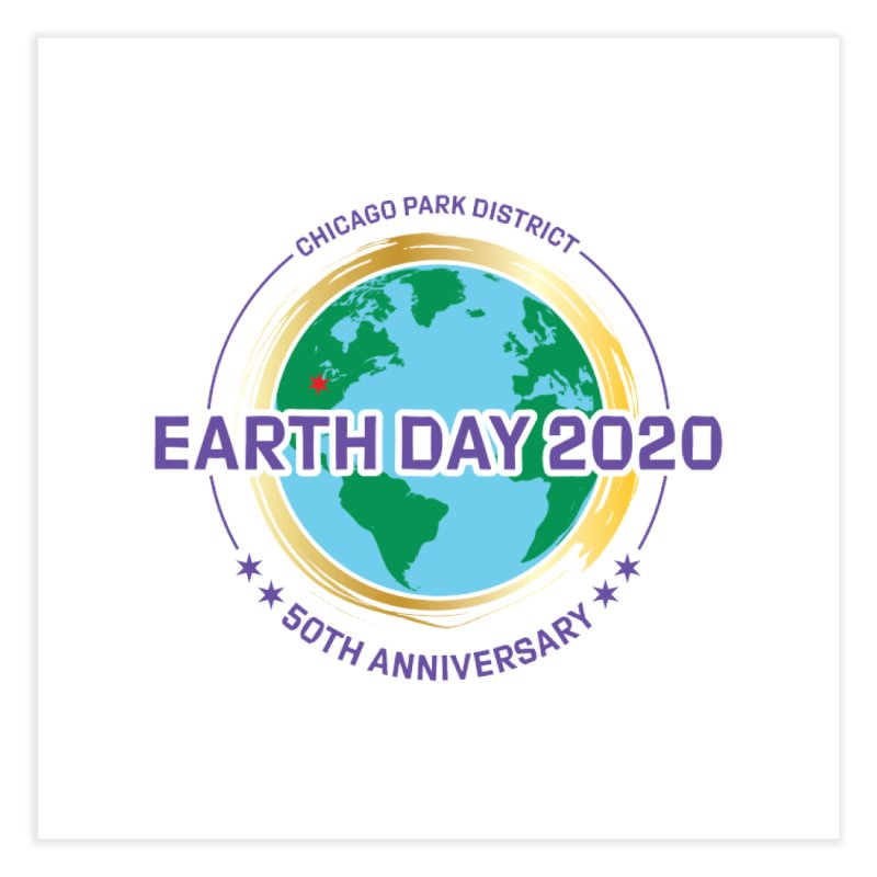 Earth Day 2020 Home Fine Art Print by chicago park district's Artist Shop