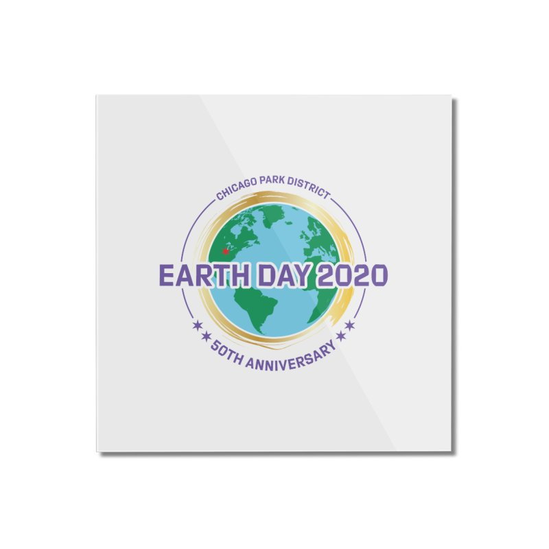Earth Day 2020 Home Mounted Acrylic Print by chicago park district's Artist Shop
