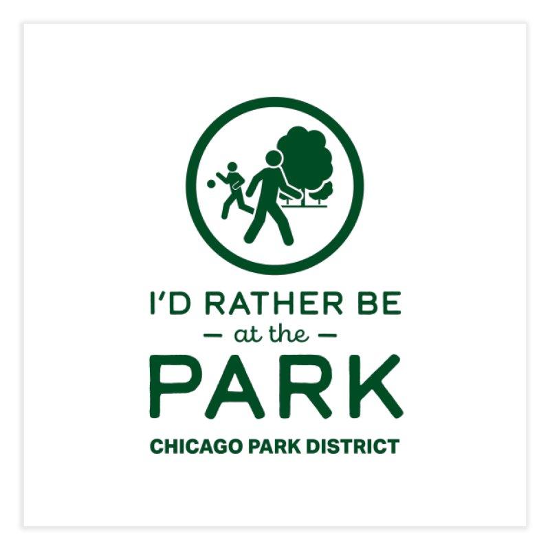 I'd Rather Be At The Park Home Fine Art Print by chicago park district's Artist Shop
