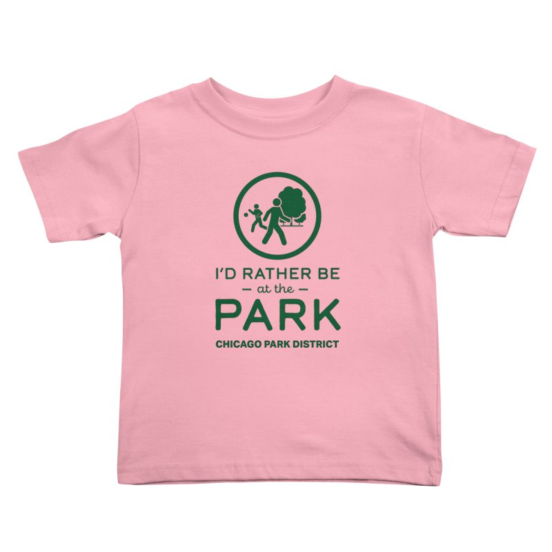I'd Rather Be At The Park Kids Toddler T-Shirt by chicago park district's Artist Shop