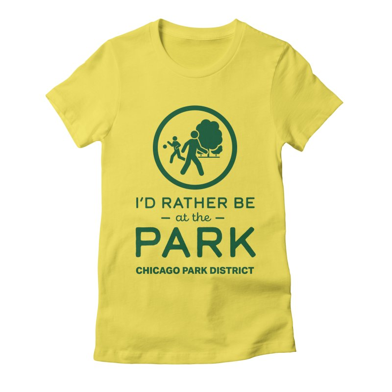 I'd Rather Be At The Park Women's T-Shirt by chicago park district's Artist Shop