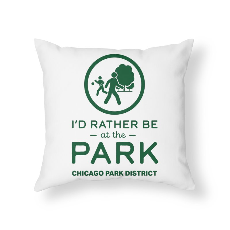 I'd Rather Be At The Park Home Throw Pillow by chicago park district's Artist Shop