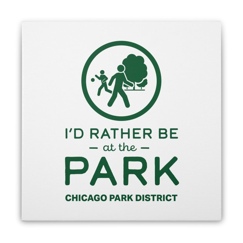 I'd Rather Be At The Park Home Stretched Canvas by chicago park district's Artist Shop