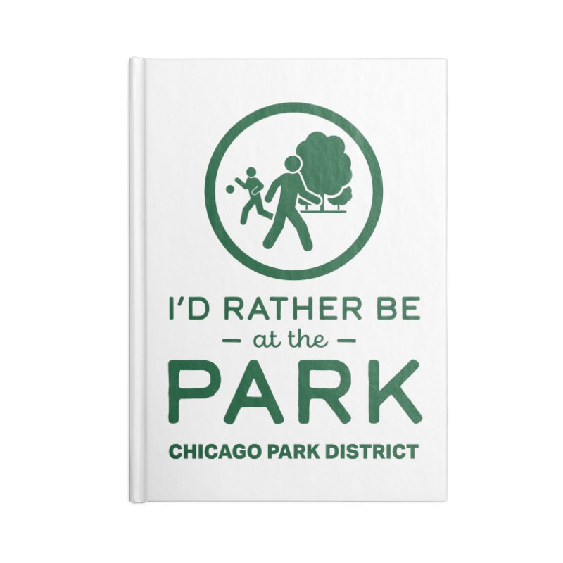 I'd Rather Be At The Park Accessories Notebook by chicago park district's Artist Shop