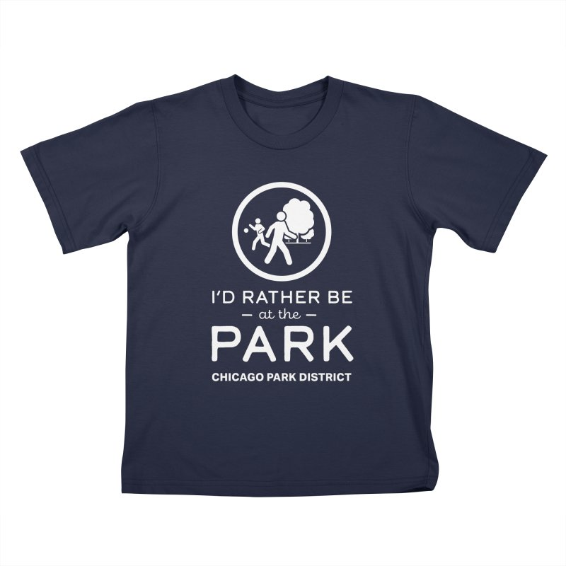 I'd Rather Be At The Park - white text Kids T-Shirt by chicago park district's Artist Shop