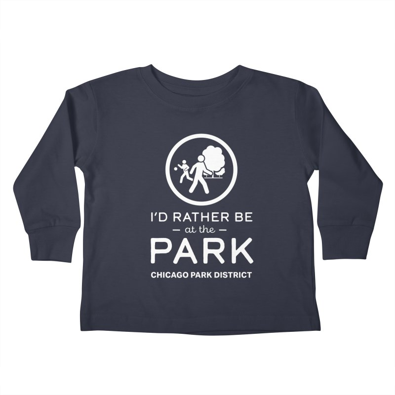 I'd Rather Be At The Park - white text Kids Toddler Longsleeve T-Shirt by chicago park district's Artist Shop