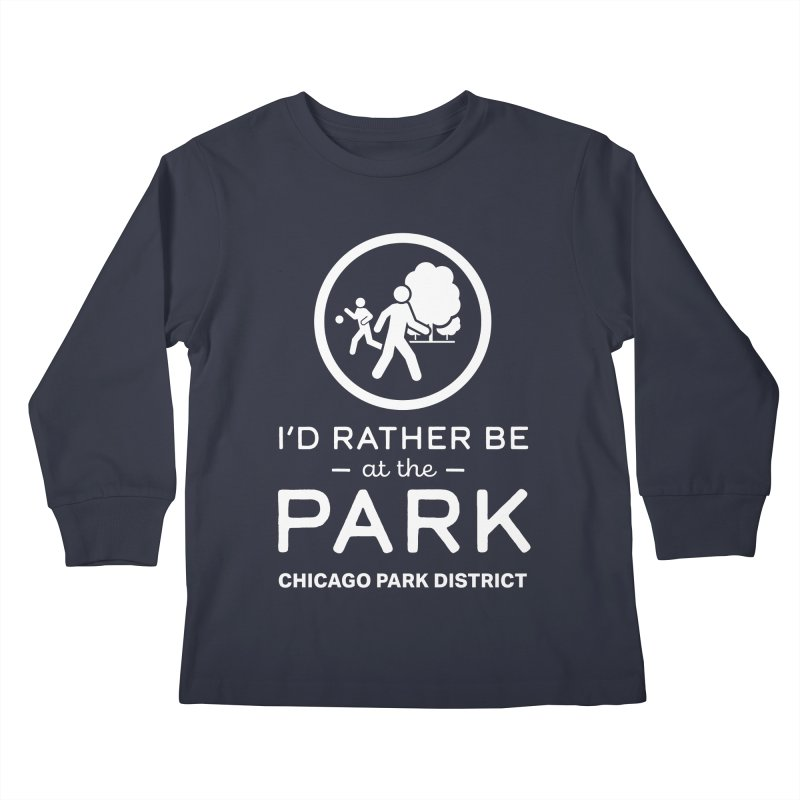 I'd Rather Be At The Park - white text Kids Longsleeve T-Shirt by chicago park district's Artist Shop