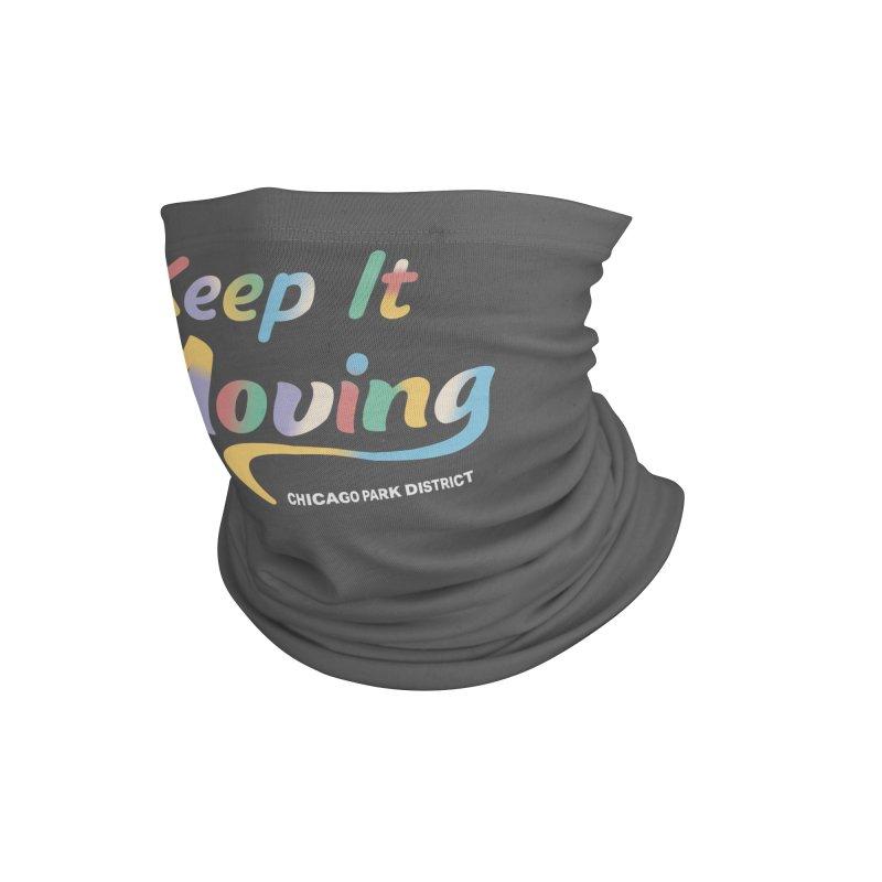 Keep It Moving Accessories Neck Gaiter by chicago park district's Artist Shop