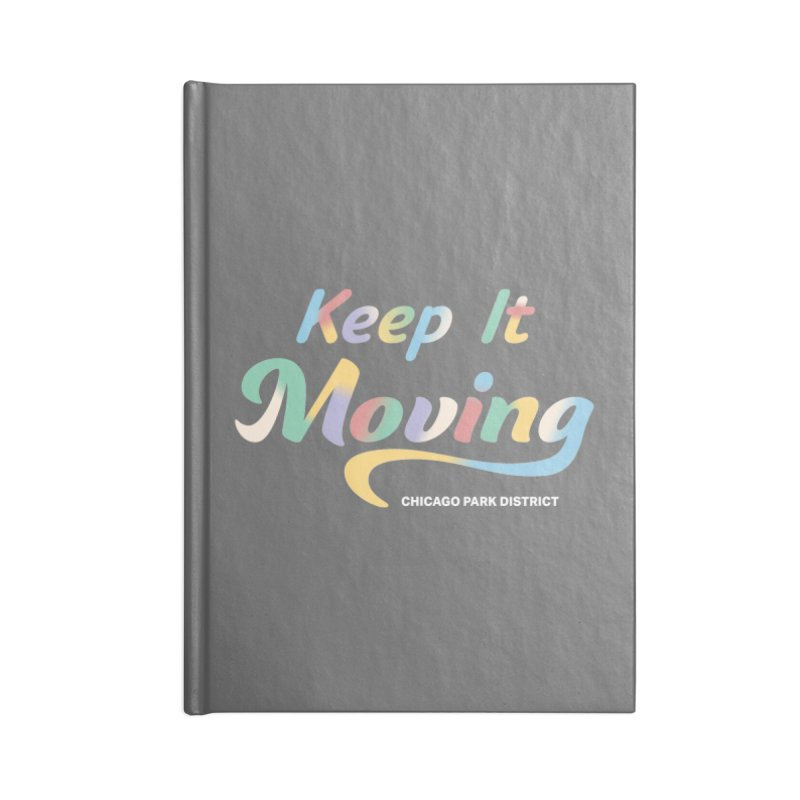 Keep It Moving Accessories Notebook by chicago park district's Artist Shop