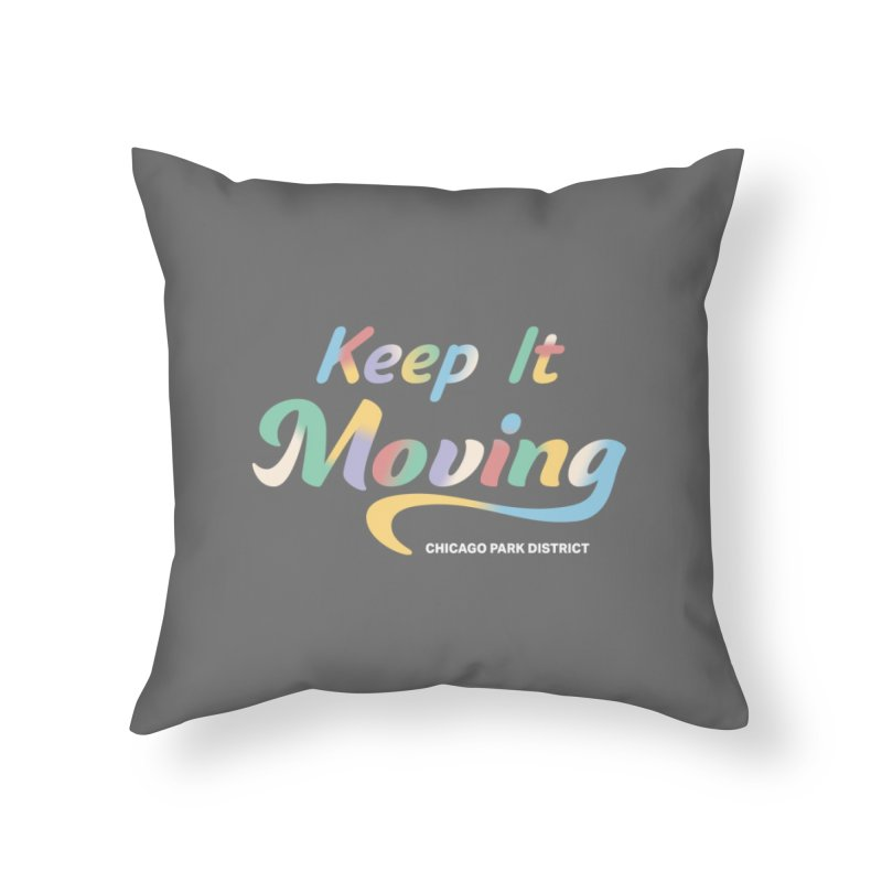 Keep It Moving Home Throw Pillow by chicago park district's Artist Shop
