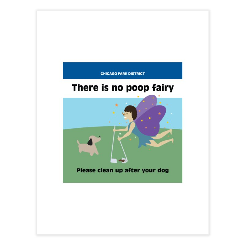 There Is No Poop Fairy - Full Home Fine Art Print by chicago park district's Artist Shop
