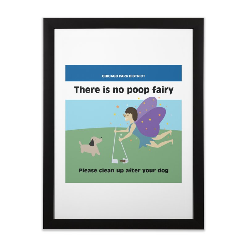 There Is No Poop Fairy - Full Home Framed Fine Art Print by chicago park district's Artist Shop