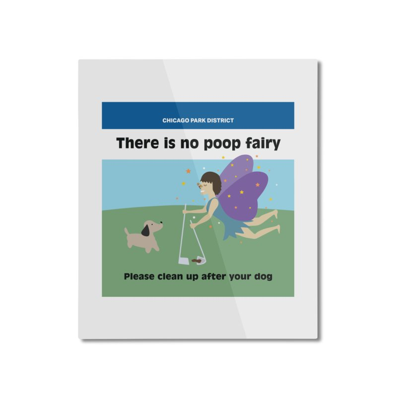 There Is No Poop Fairy - Full Home Mounted Aluminum Print by chicago park district's Artist Shop