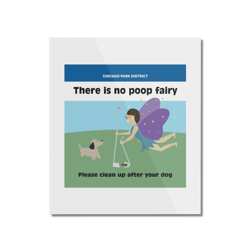 There Is No Poop Fairy - Full Home Mounted Acrylic Print by chicago park district's Artist Shop