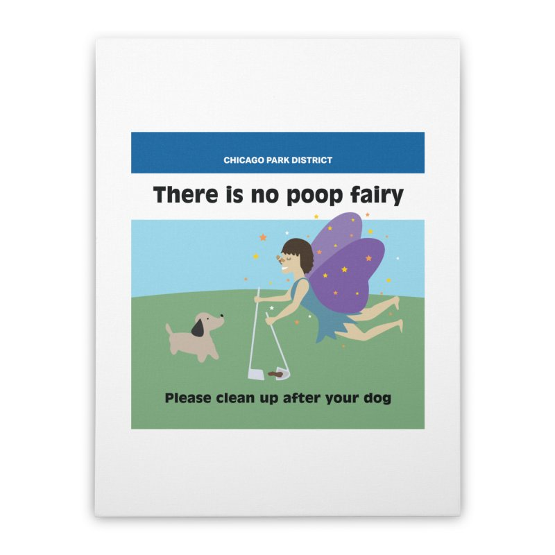 There Is No Poop Fairy - Full Home Stretched Canvas by chicago park district's Artist Shop