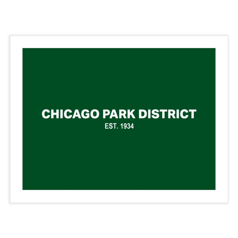 Chicago Park District Established Home Fine Art Print by chicago park district's Artist Shop