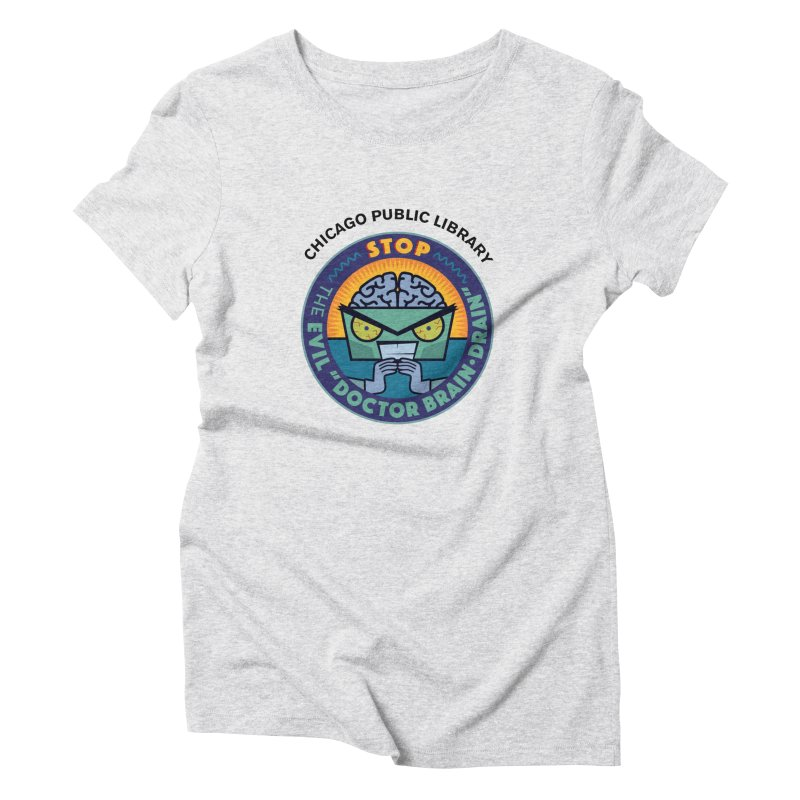 Summer 2019 Dr. Brain Drain Women's Triblend T-Shirt by Chicago Public Library Artist Shop