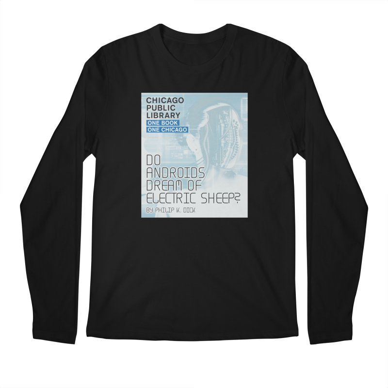 One Book, One Chicago 2018 Do Androids Dream of Electric Sheep Men's Regular Longsleeve T-Shirt by Chicago Public Library Artist Shop