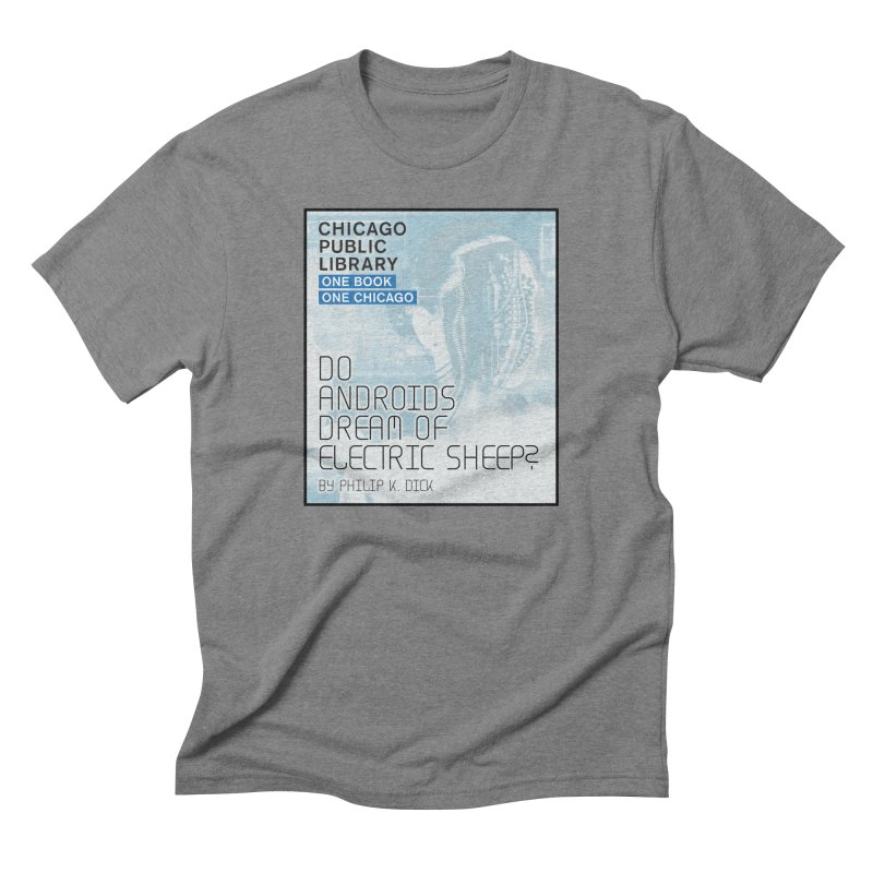 One Book, One Chicago 2018 Do Androids Dream of Electric Sheep Men's Triblend T-Shirt by Chicago Public Library Artist Shop
