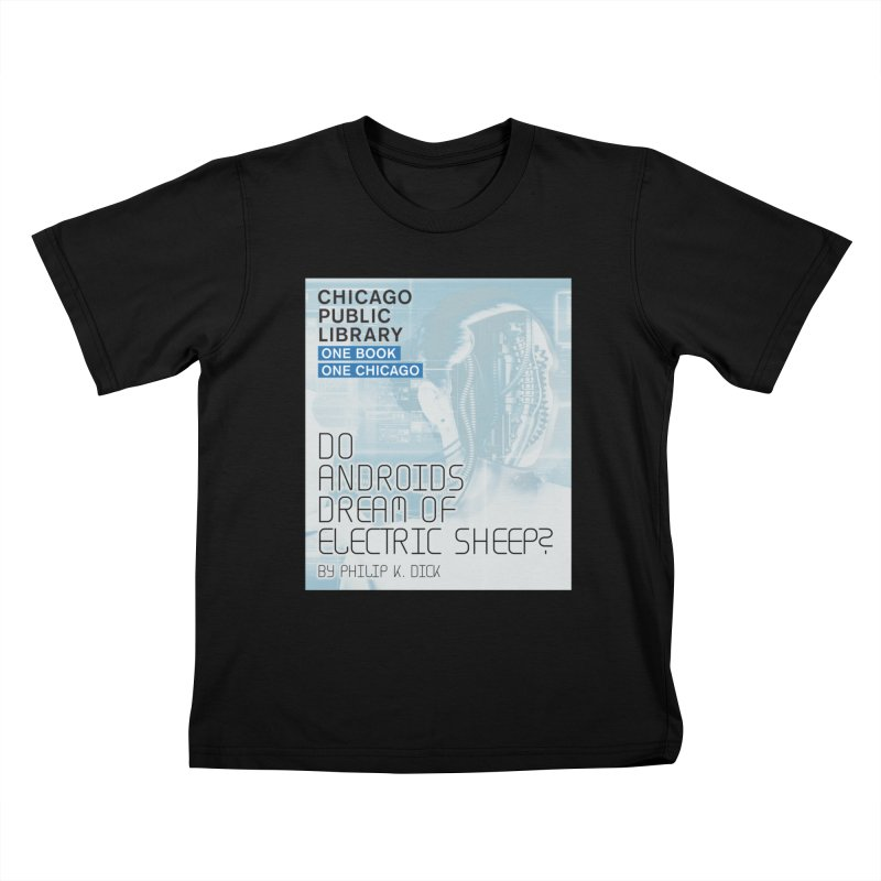 One Book, One Chicago 2018 Do Androids Dream of Electric Sheep Kids T-Shirt by Chicago Public Library Artist Shop