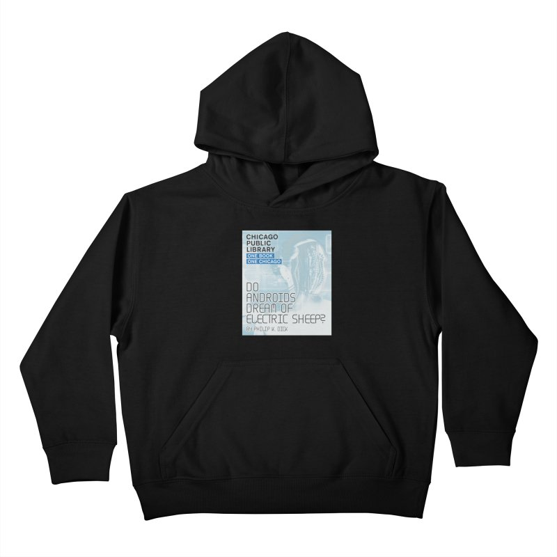 One Book, One Chicago 2018 Do Androids Dream of Electric Sheep Kids Pullover Hoody by Chicago Public Library Artist Shop