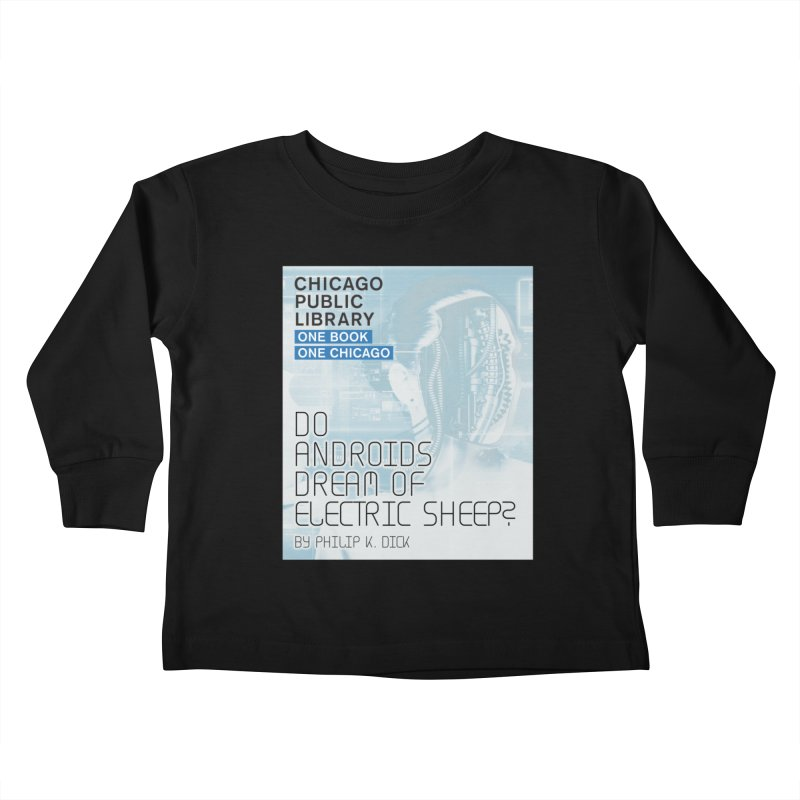 One Book, One Chicago 2018 Do Androids Dream of Electric Sheep Kids Toddler Longsleeve T-Shirt by Chicago Public Library Artist Shop