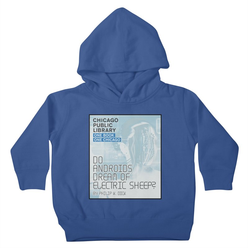 One Book, One Chicago 2018 Do Androids Dream of Electric Sheep Kids Toddler Pullover Hoody by Chicago Public Library Artist Shop