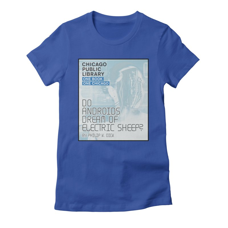 One Book, One Chicago 2018 Do Androids Dream of Electric Sheep Women's Fitted T-Shirt by Chicago Public Library Artist Shop
