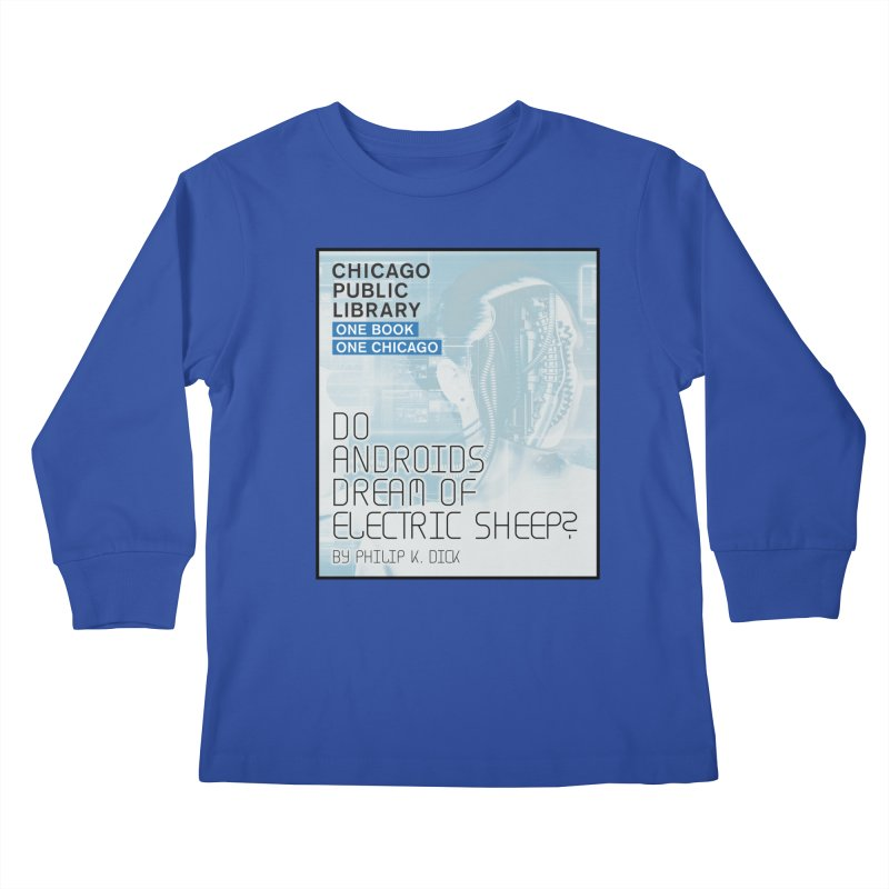 One Book, One Chicago 2018 Do Androids Dream of Electric Sheep Kids Longsleeve T-Shirt by Chicago Public Library Artist Shop