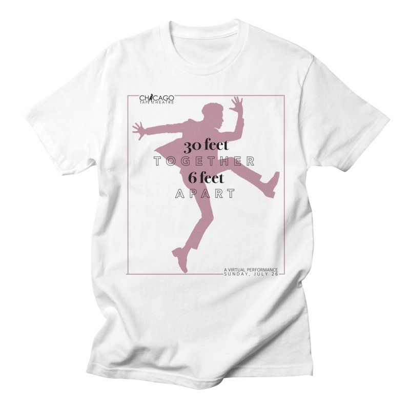 30 Feet Together, 6 Feet Apart Tees & Tanks Men's T-Shirt by Chicago Tap Theatre Merchandise