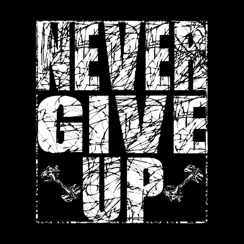 Never Give Up  by chicharostudios's  Shop