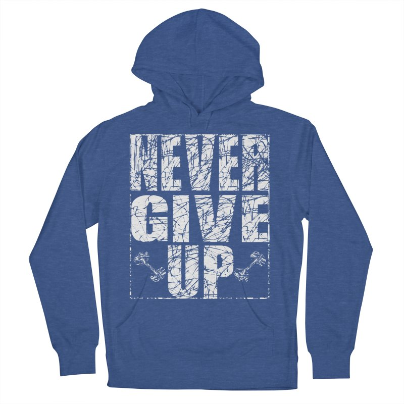 Never Give Up  Women's French Terry Pullover Hoody by chicharostudios's  Shop